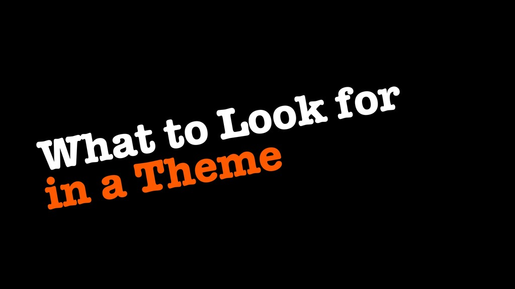 What to Look for in a Theme