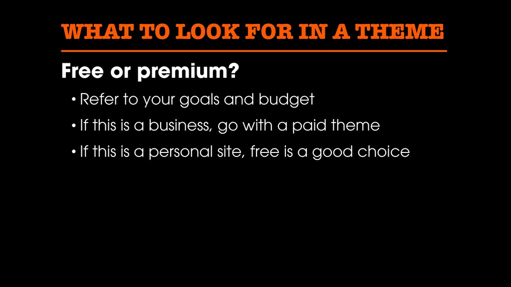WHAT TO LOOK FOR IN A THEME Free or premium? • ...