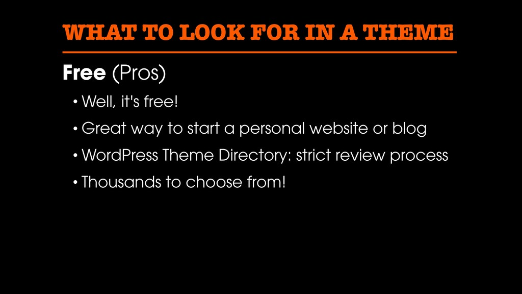 WHAT TO LOOK FOR IN A THEME Free (Pros) • Well,...