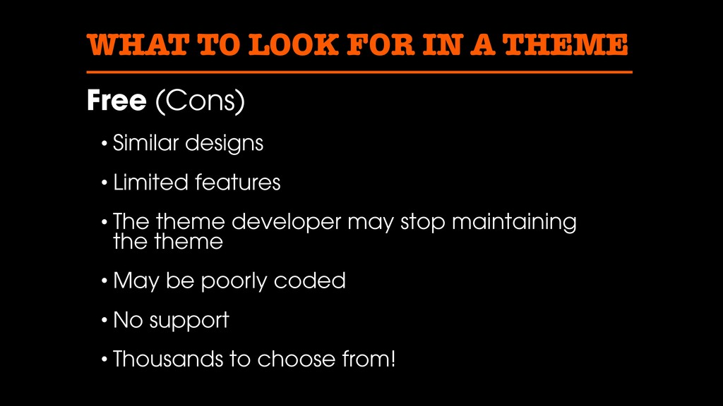 WHAT TO LOOK FOR IN A THEME Free (Cons) • Simil...