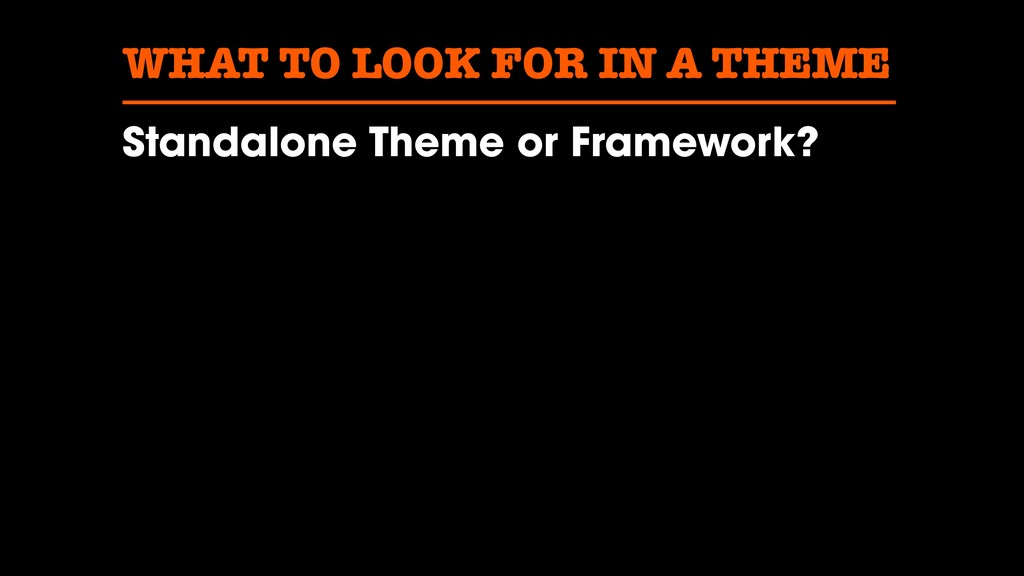 WHAT TO LOOK FOR IN A THEME Standalone Theme or...