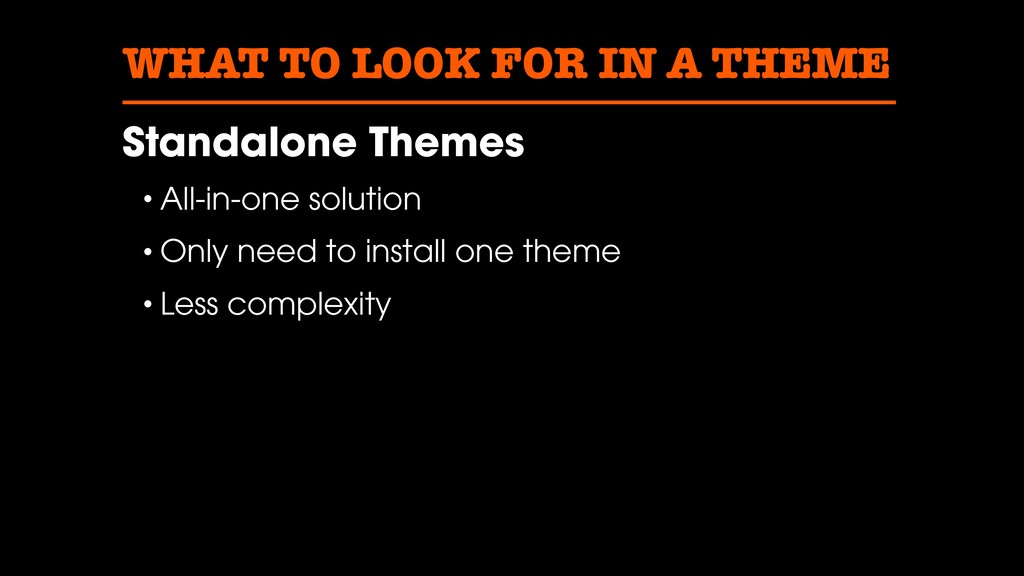 WHAT TO LOOK FOR IN A THEME Standalone Themes •...