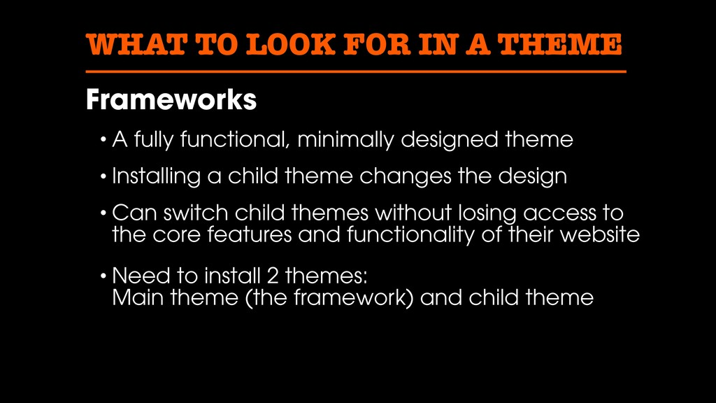 WHAT TO LOOK FOR IN A THEME Frameworks • A full...