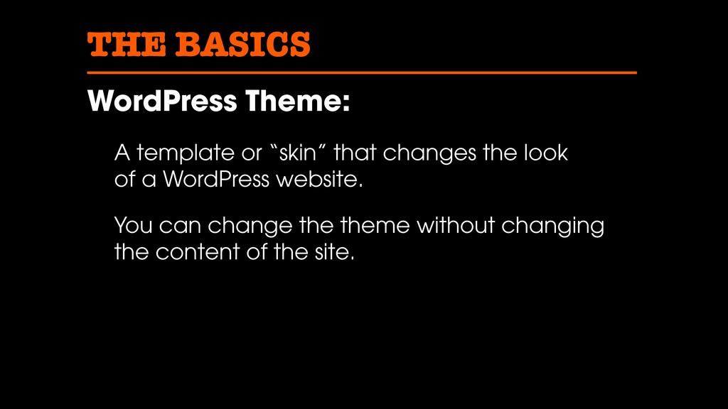 "THE BASICS WordPress Theme: A template or ""skin..."