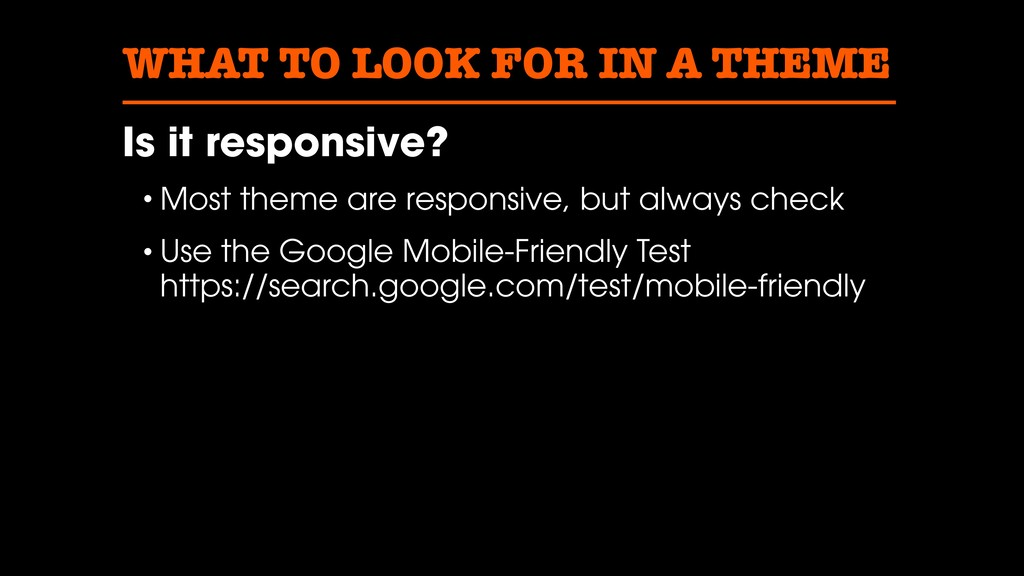 WHAT TO LOOK FOR IN A THEME Is it responsive? •...