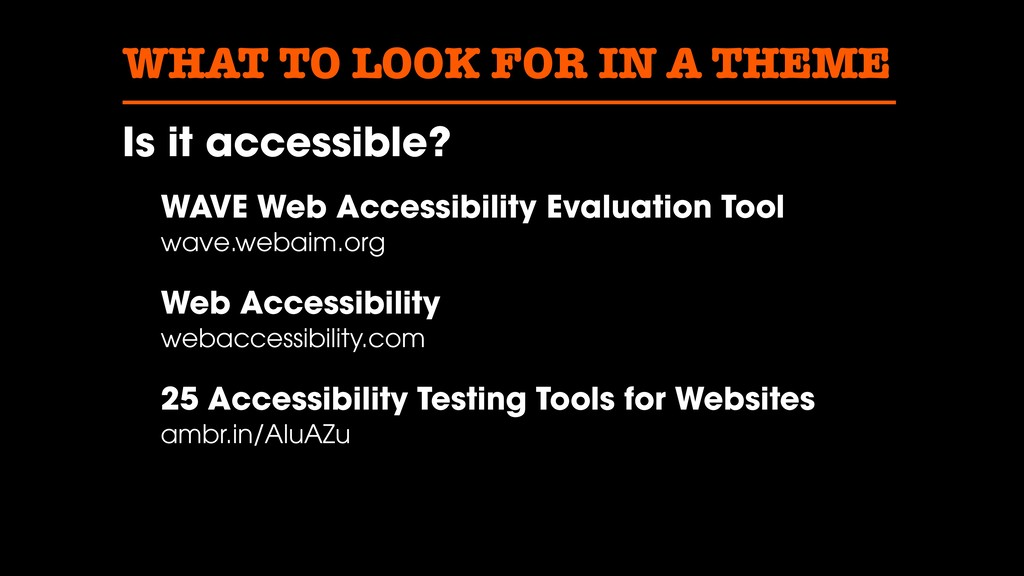 WHAT TO LOOK FOR IN A THEME Is it accessible? W...