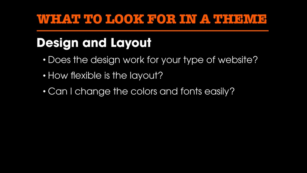 WHAT TO LOOK FOR IN A THEME Design and Layout •...