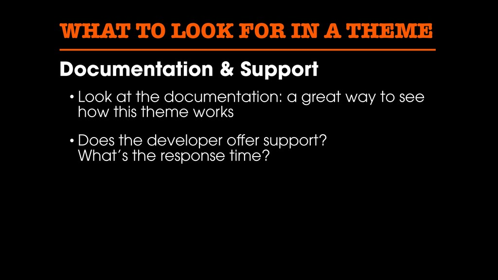 WHAT TO LOOK FOR IN A THEME Documentation & Sup...