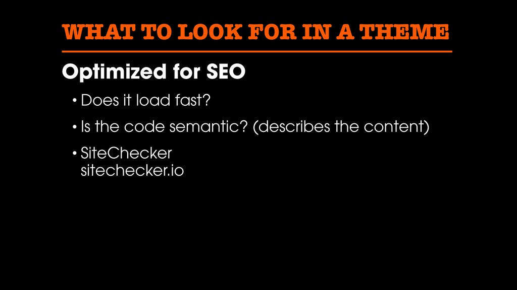 WHAT TO LOOK FOR IN A THEME Optimized for SEO •...