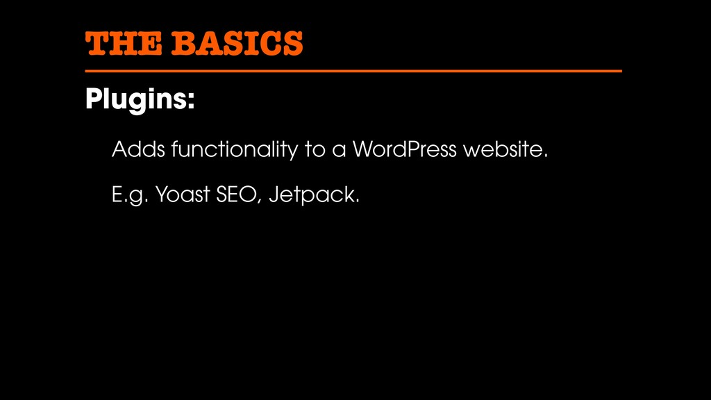 THE BASICS Plugins: Adds functionality to a Wor...