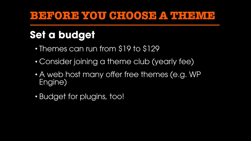 BEFORE YOU CHOOSE A THEME Set a budget • Themes...