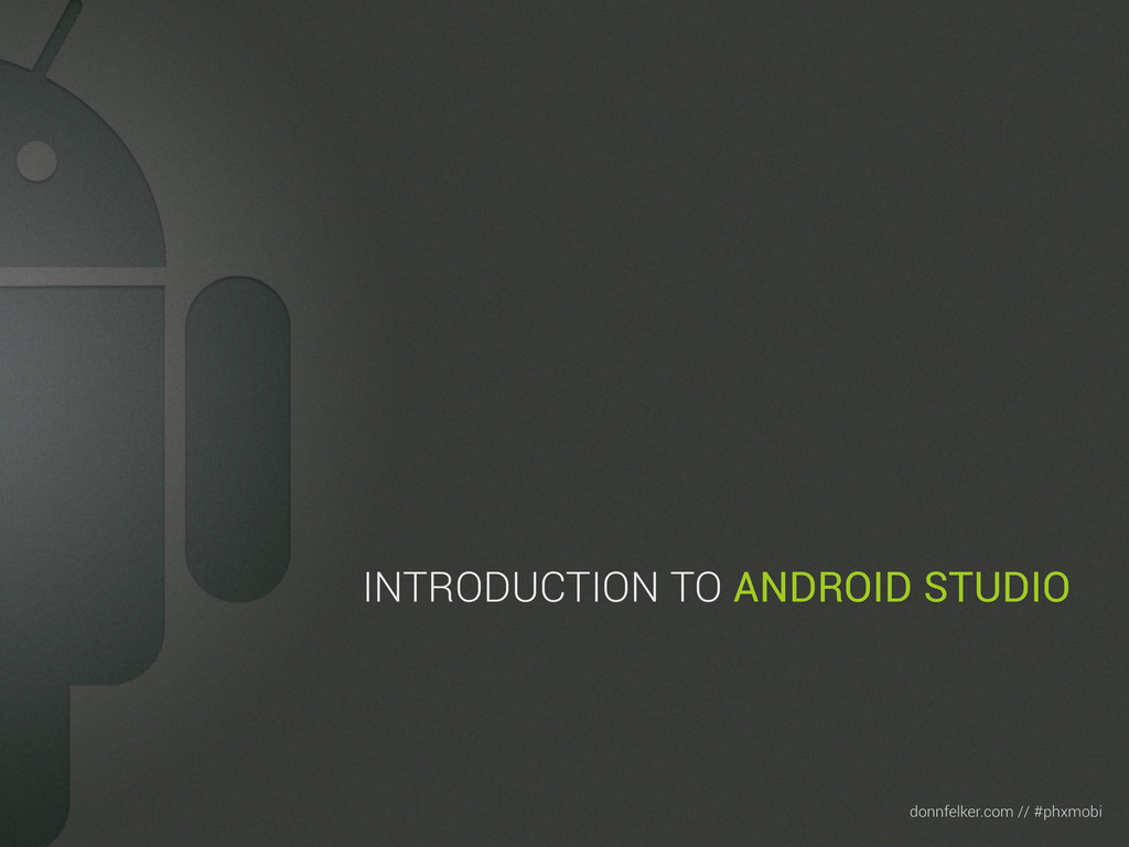 Text donnfelker.com // #phxmobi INTRODUCTION TO...