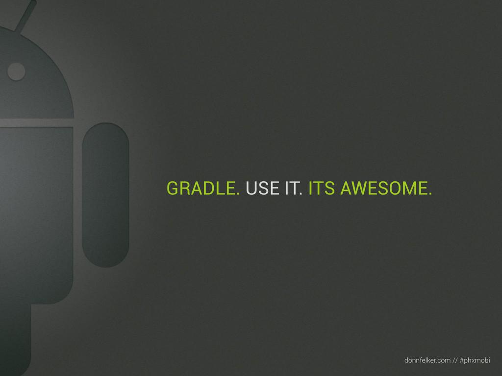Text donnfelker.com // #phxmobi GRADLE. USE IT....