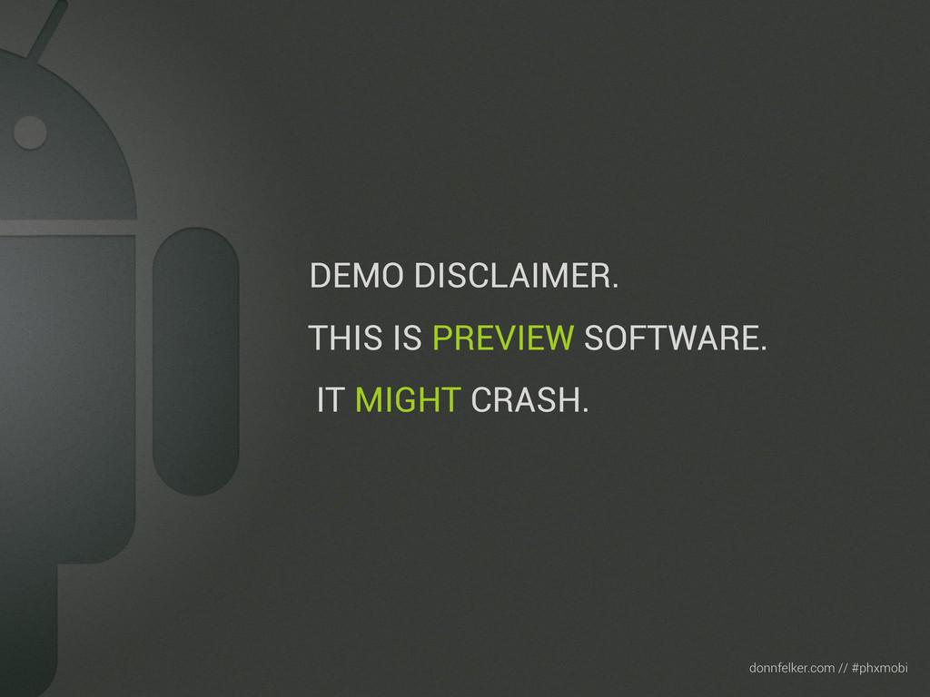 Text donnfelker.com // #phxmobi DEMO DISCLAIMER...
