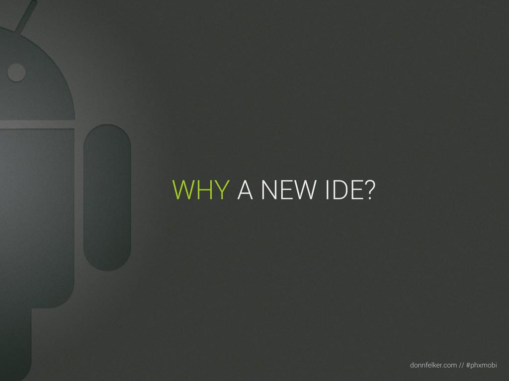 Text donnfelker.com // #phxmobi WHY A NEW IDE?