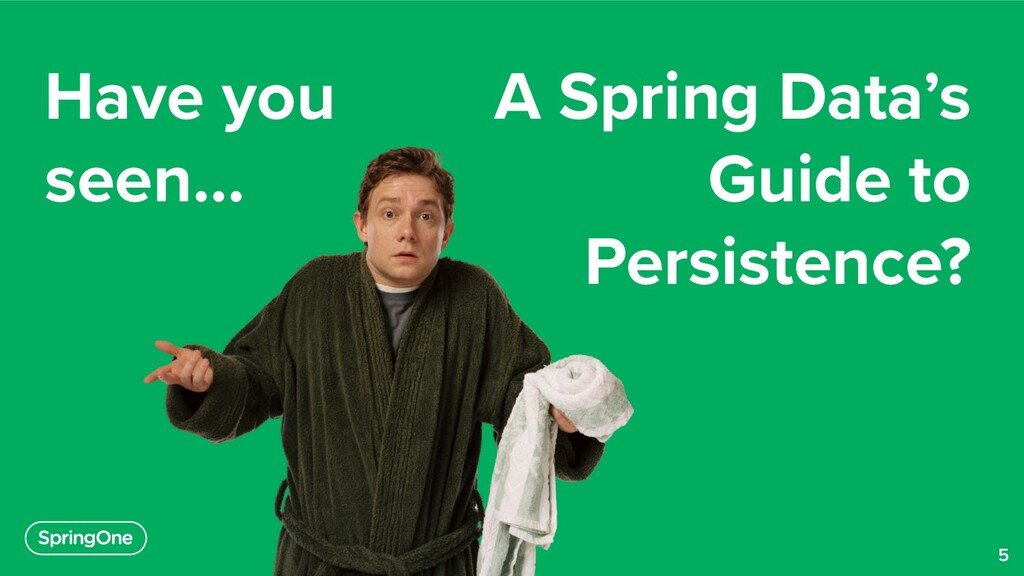 5 Have you seen… A Spring Data's Guide to Persi...