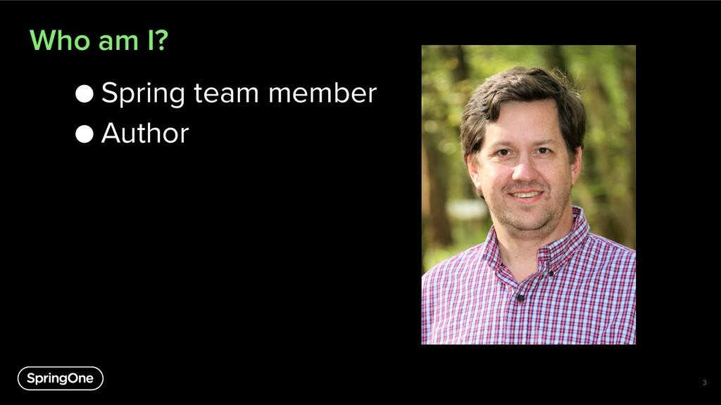 Who am I? ● Spring team member ● Author 3