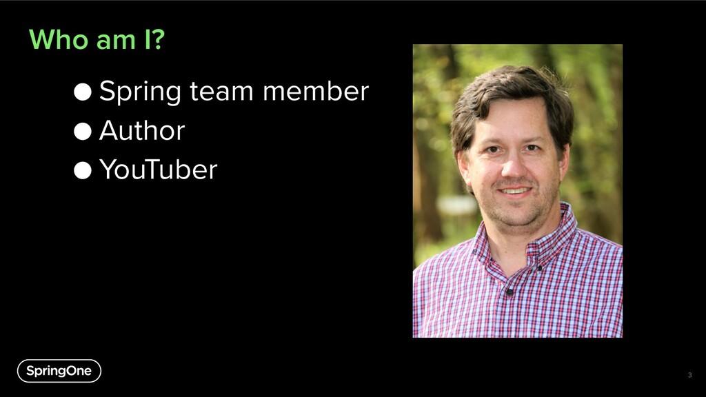Who am I? ● Spring team member ● Author ● YouTu...