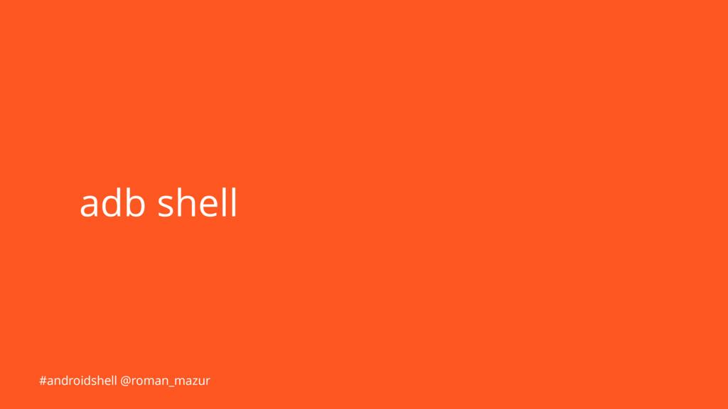 #androidshell @roman_mazur #androidshell @roman...