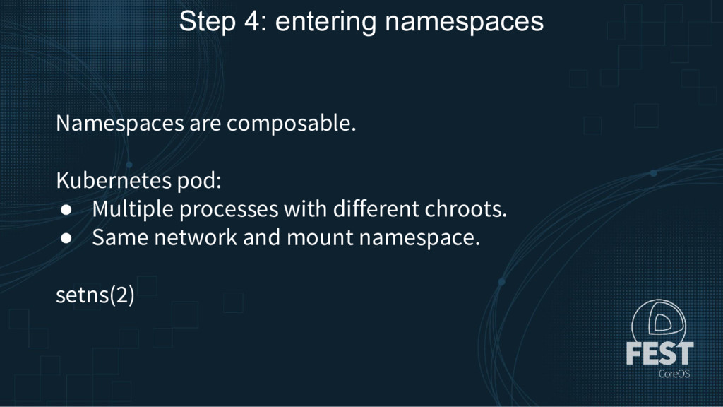 Step 4: entering namespaces Namespaces are comp...