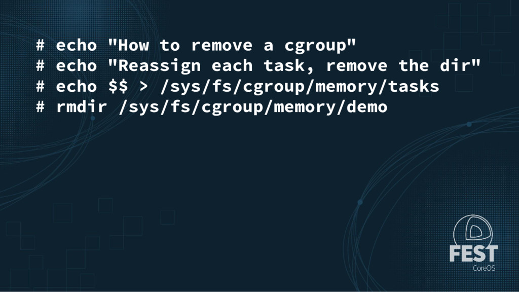 "# echo ""How to remove a cgroup"" # echo ""Reassig..."