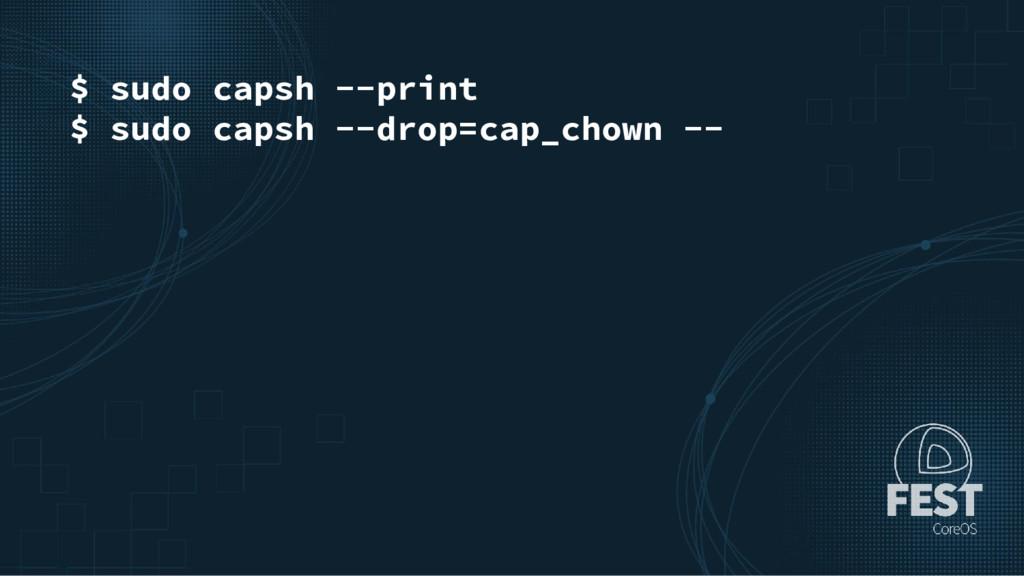 $ sudo capsh --print $ sudo capsh --drop=cap_ch...