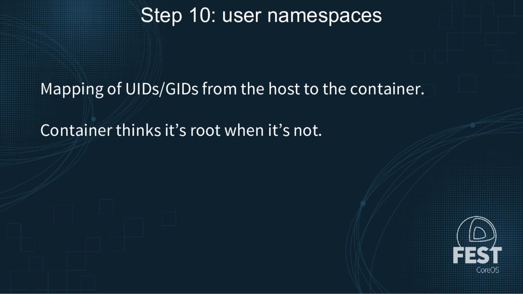 Step 10: user namespaces Mapping of UIDs/GIDs f...