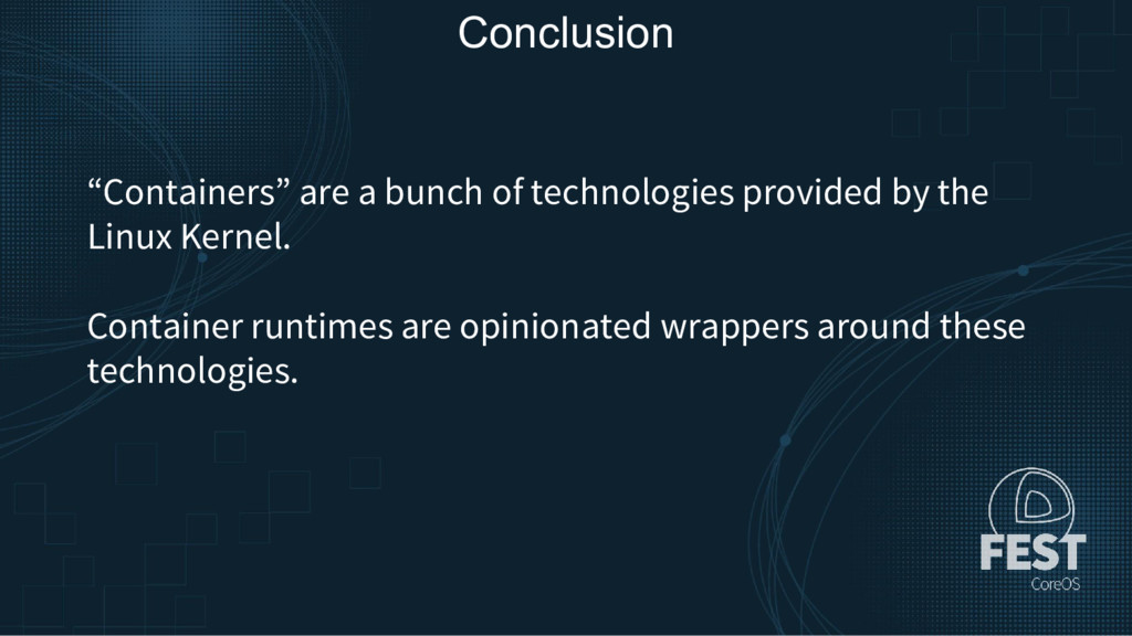 "Conclusion ""Containers"" are a bunch of technolo..."