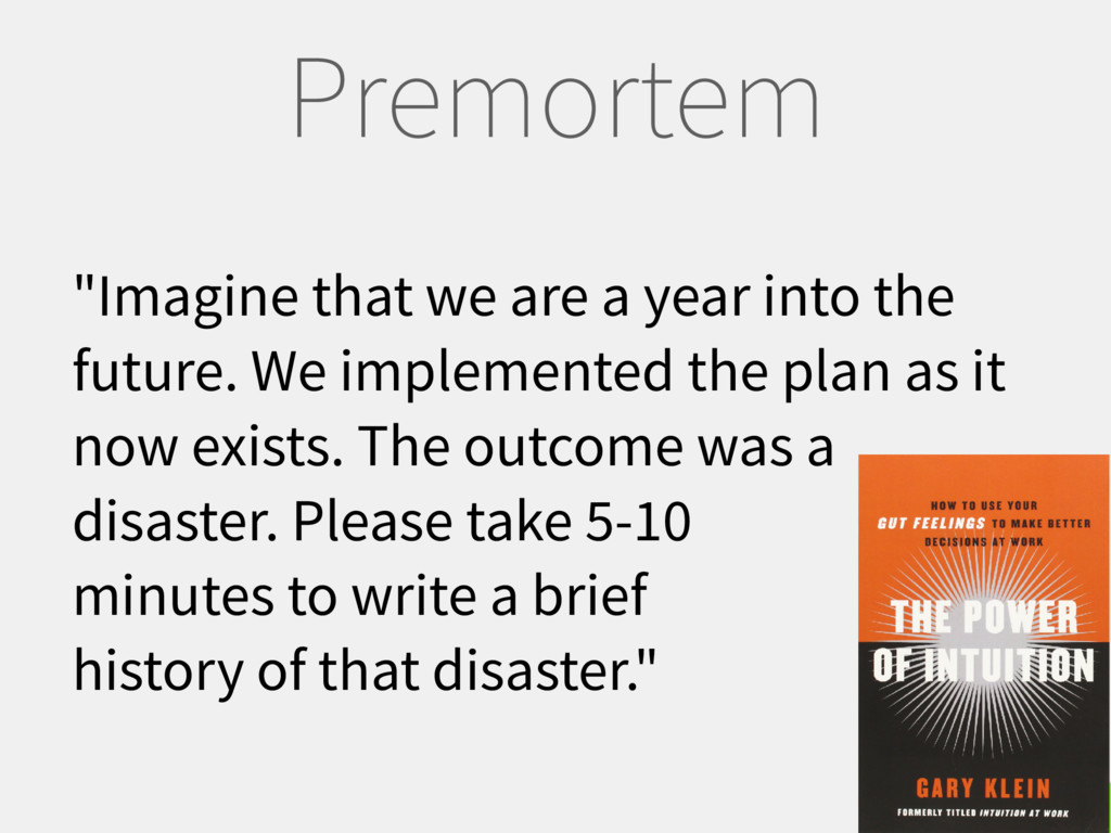 "Premortem ""Imagine that we are a year into the ..."