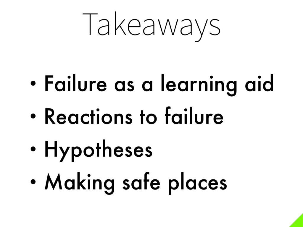 Takeaways • Failure as a learning aid • Reactio...