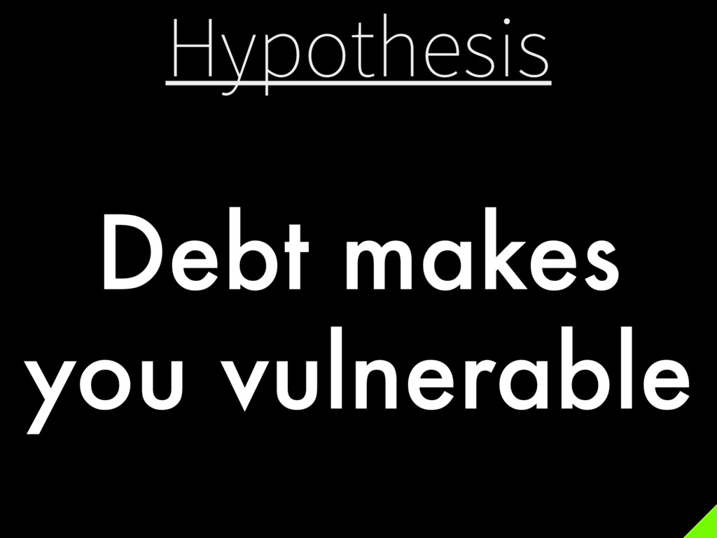 Hypothesis Debt makes you vulnerable