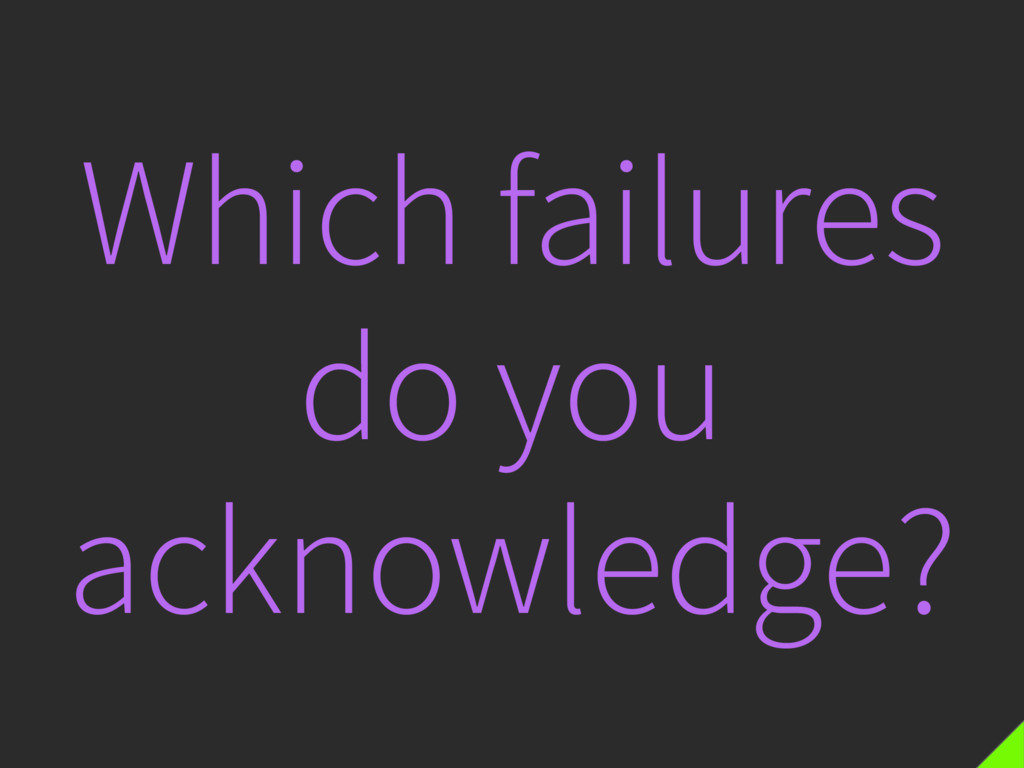 Which failures do you acknowledge?