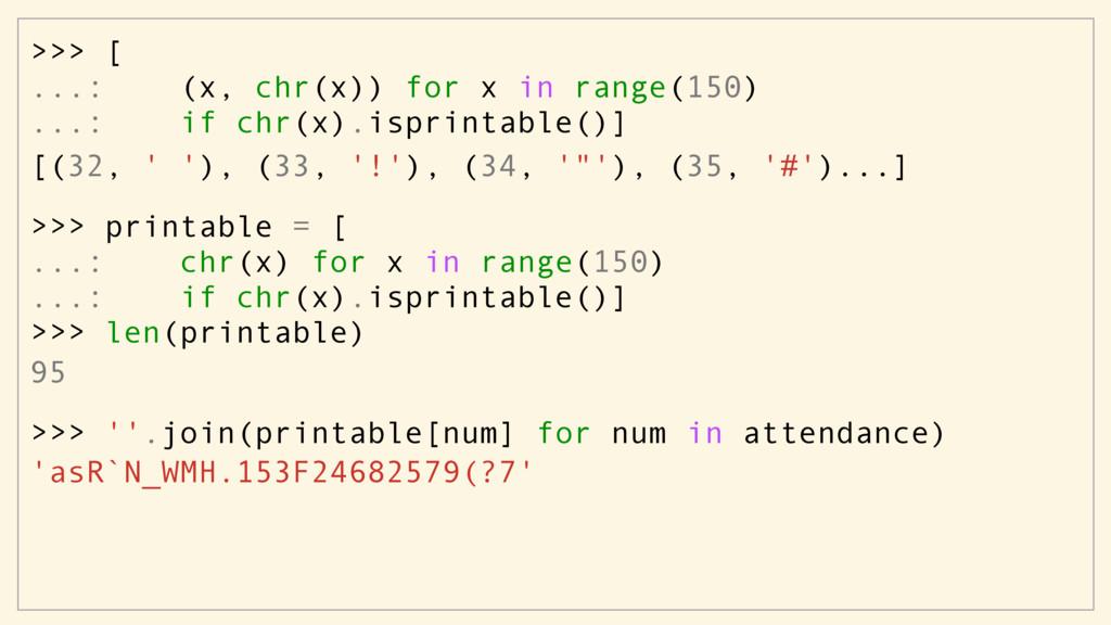 >>> printable = [ ...: chr(x) for x in range(15...