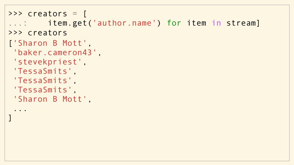 >>> creators = [ ...: item.get('author.name') f...