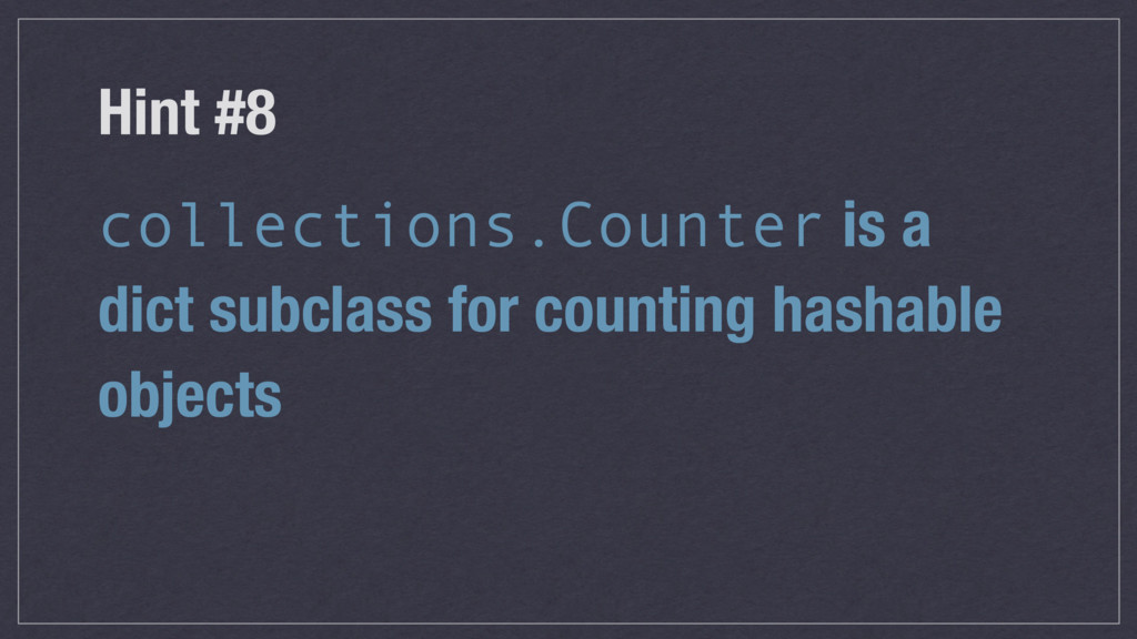 Hint #8 collections.Counter is a dict subclass ...
