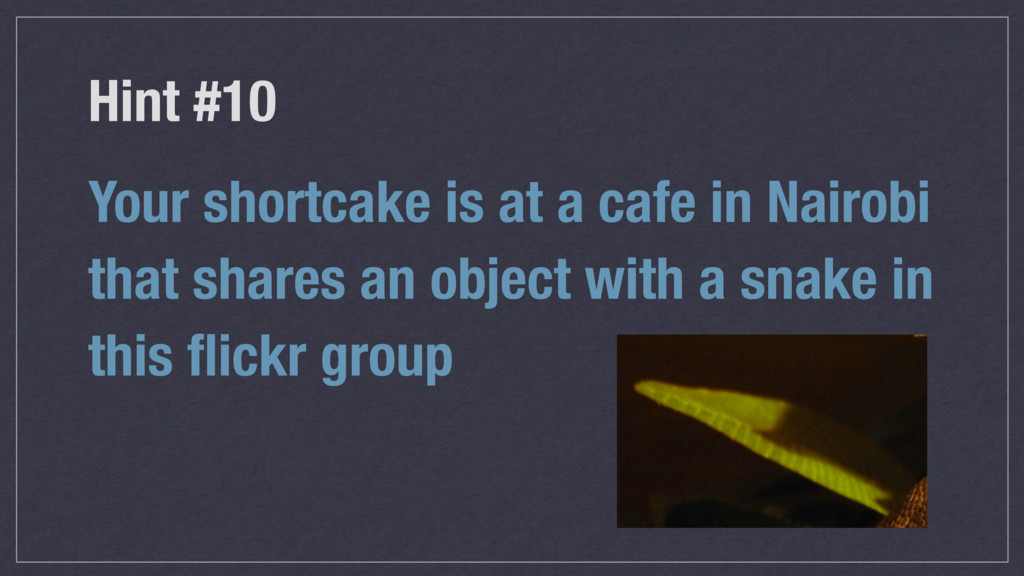 Hint #10 Your shortcake is at a cafe in Nairobi...