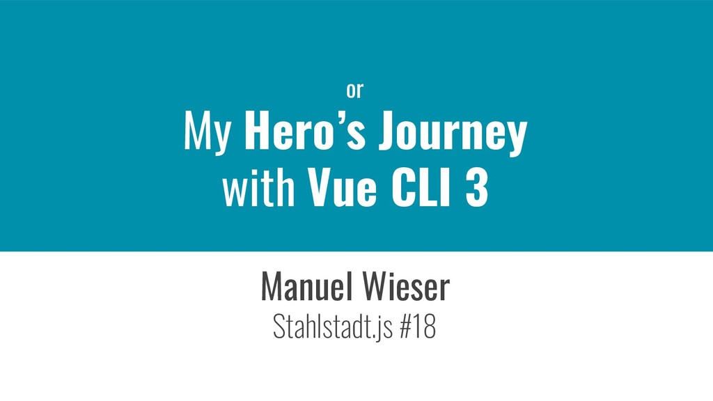 or My Hero's Journey with Vue CLI 3 Manuel Wies...