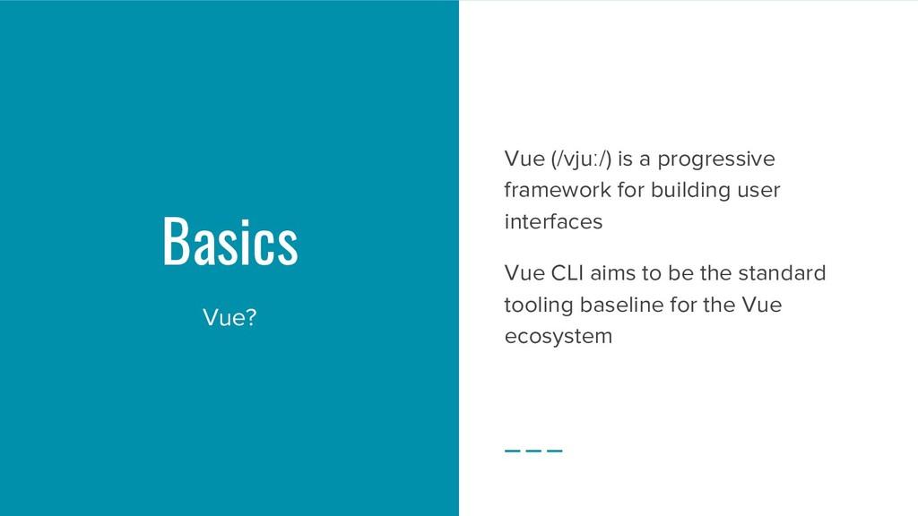 Basics Vue? Vue (/vjuː/) is a progressive frame...