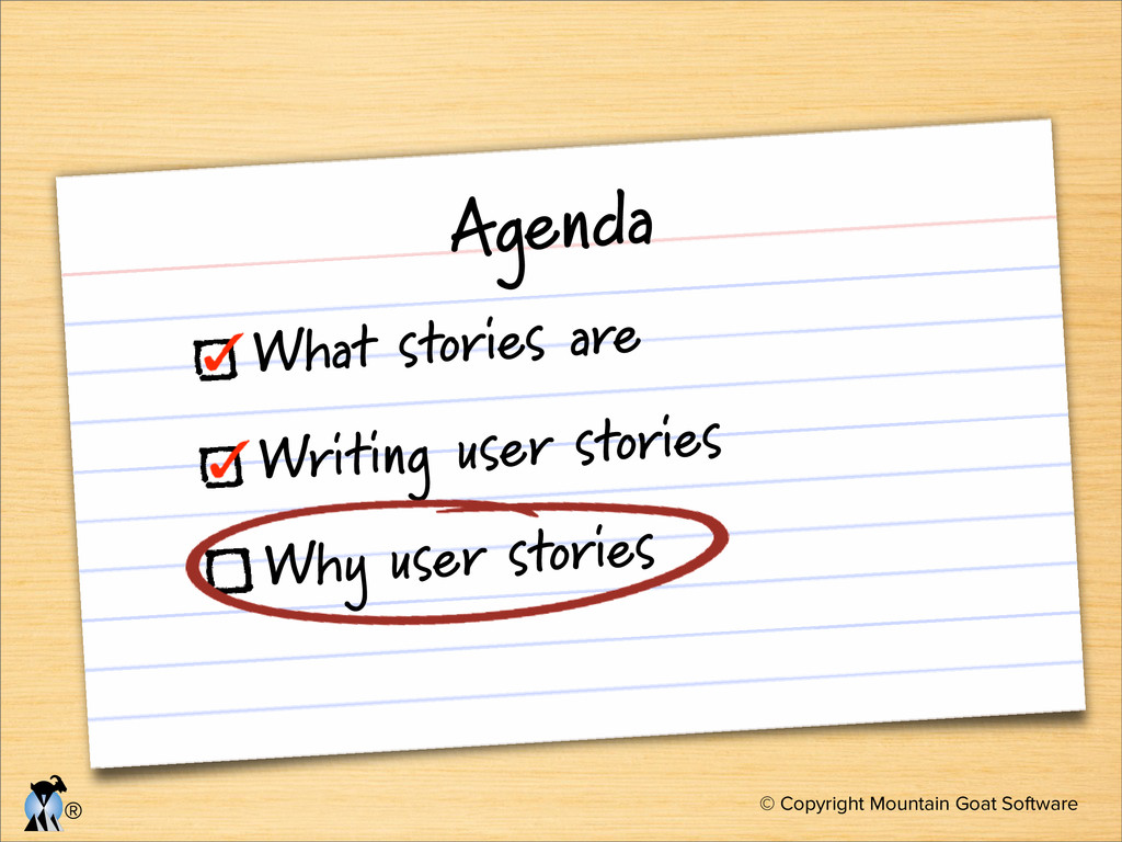 © Copyright Mountain Goat Software ® Agenda Wha...