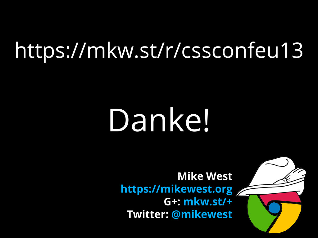 https://mkw.st/r/cssconfeu13 Danke! Mike West h...