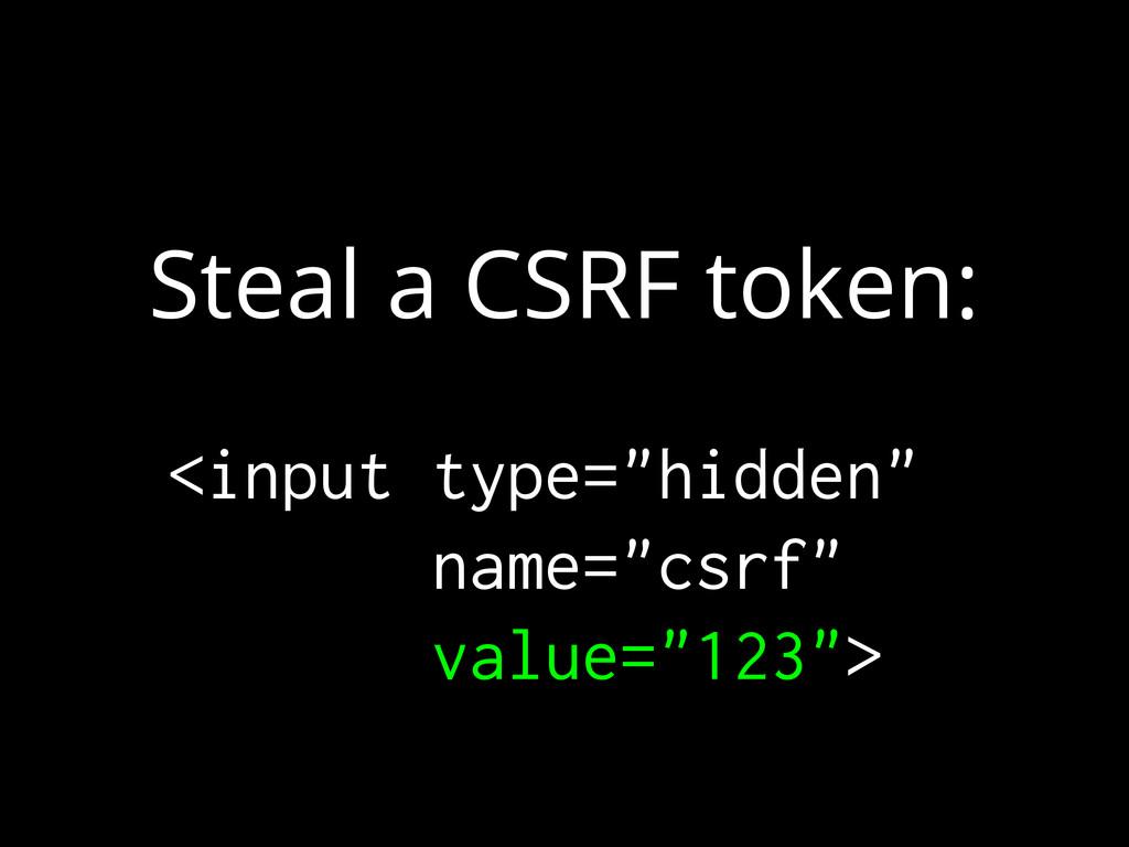 """Steal a CSRF token: <input type=""""hidden"""" name=""""..."""