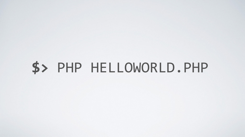 $> PHP HELLOWORLD.PHP