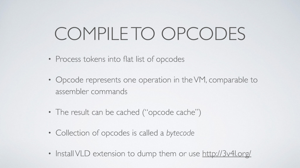 COMPILE TO OPCODES • Process tokens into flat li...