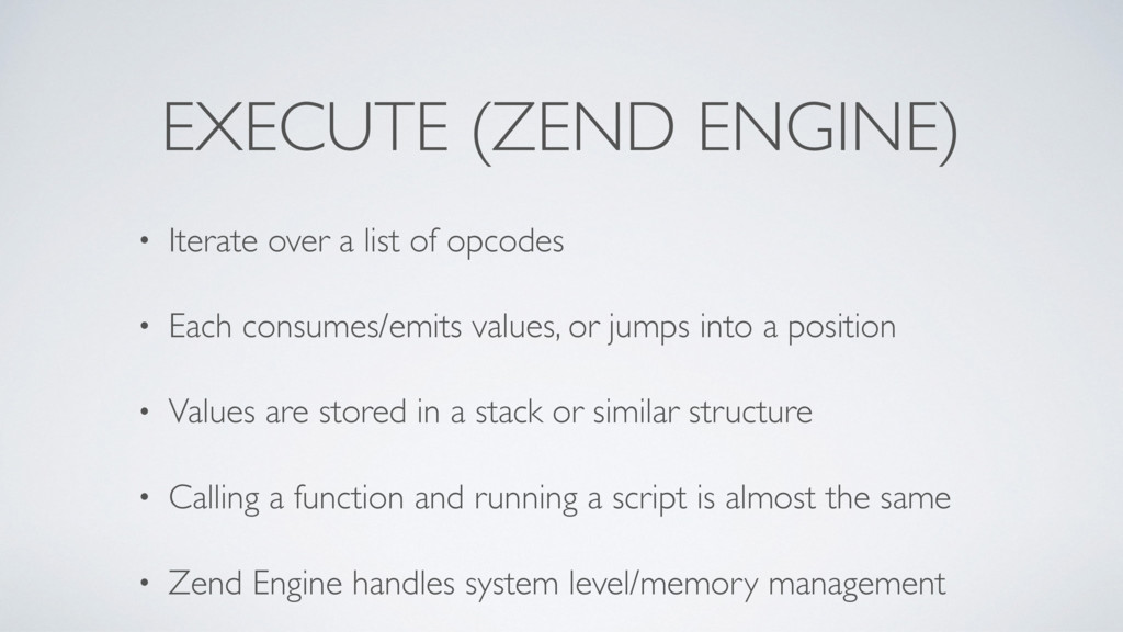 EXECUTE (ZEND ENGINE) • Iterate over a list of ...