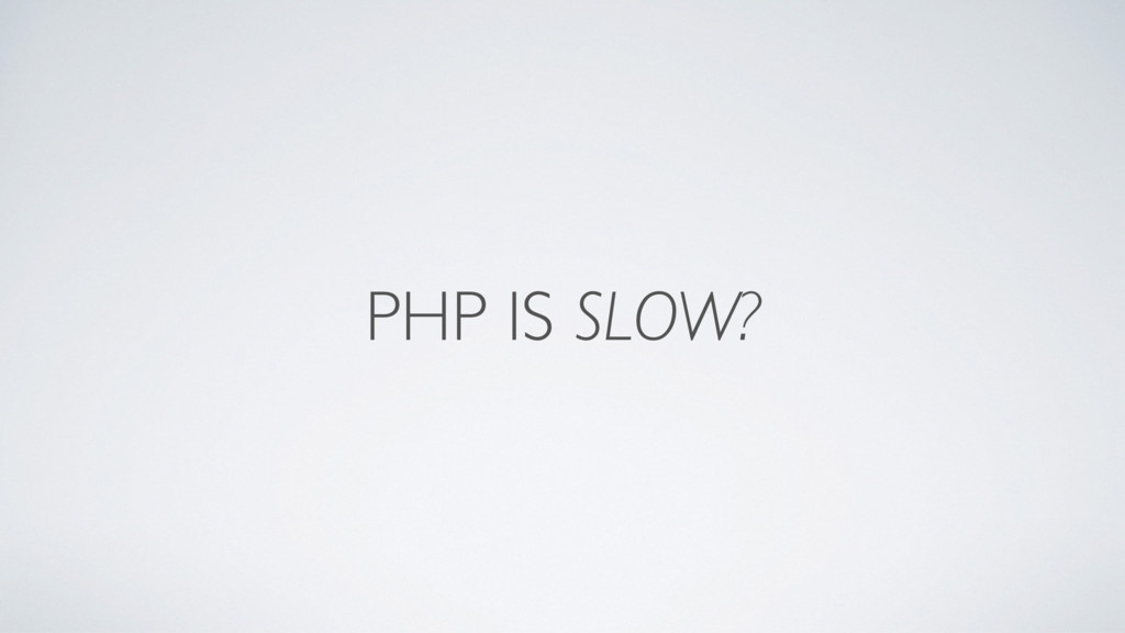 PHP IS SLOW?