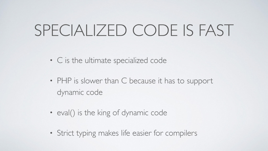 SPECIALIZED CODE IS FAST • C is the ultimate sp...