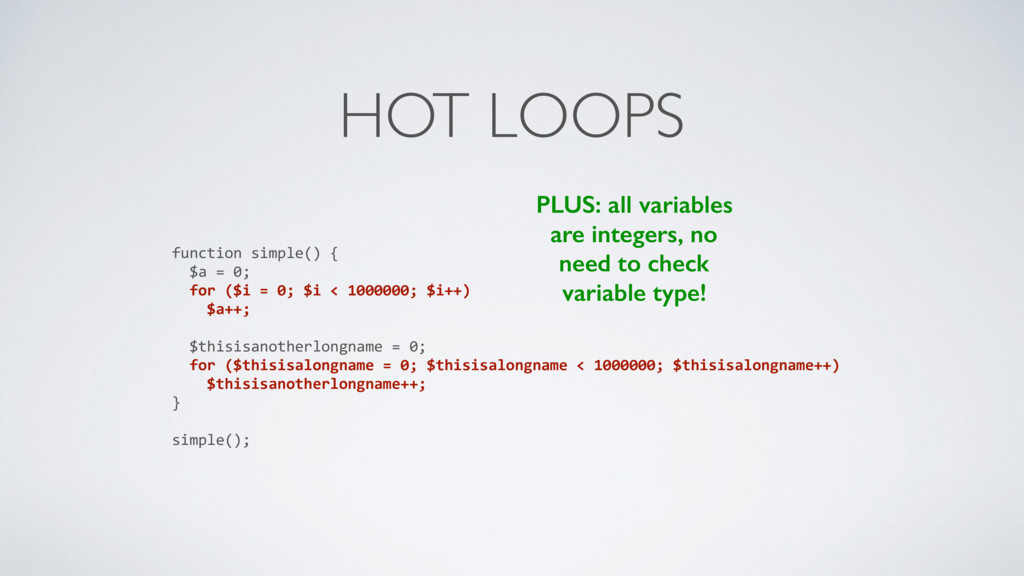 HOT LOOPS function simple() { $a = 0; for ($i =...