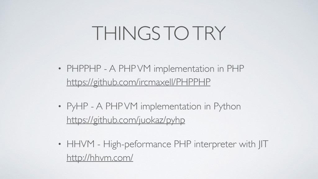 THINGS TO TRY • PHPPHP - A PHP VM implementatio...