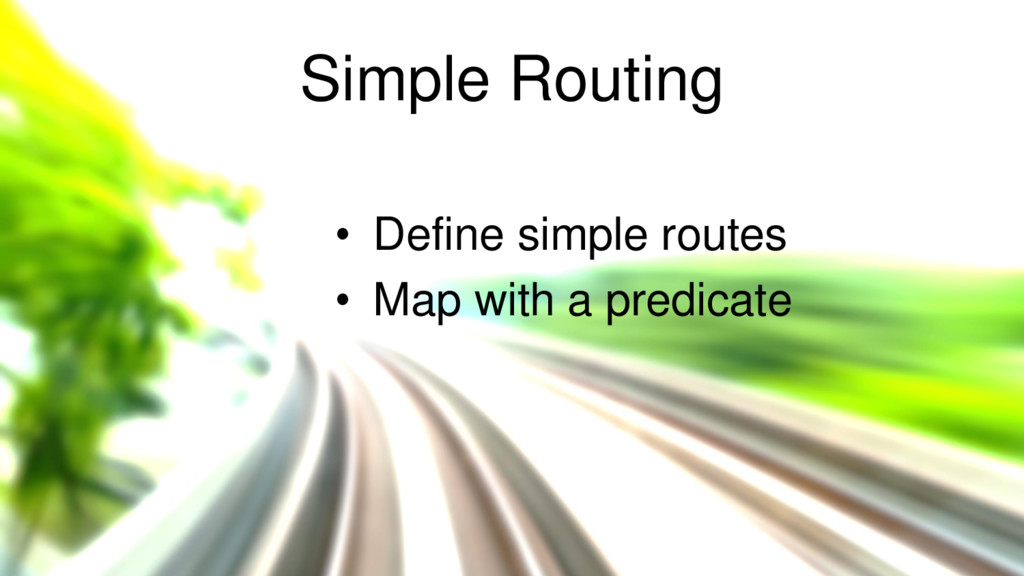 Simple Routing • Define simple routes • Map wit...